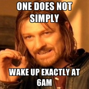 one-does-not-simply-wake-up-exactly-at-6am